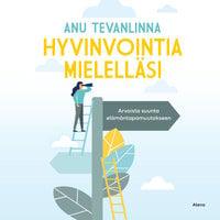 Hyvinvointia mielelläsi - Arvoista suunta elämäntapamuutokseen - Anu Tevanlinna