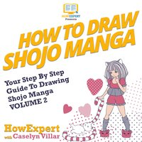 How To Draw Shojo Manga - HowExpert, Caselyn Villar