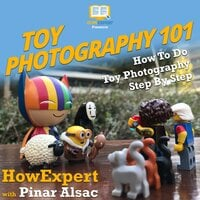 Toy Photography 101 - HowExpert, Pinar Alsac