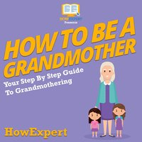 How To Be a Grandmother - HowExpert