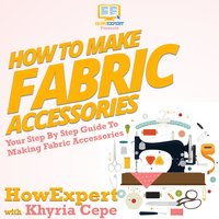 How To Make Fabric Accessories - HowExpert
