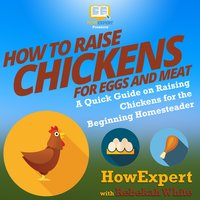 How to Raise Chickens for Eggs and Meat - HowExpert, Rebekah White