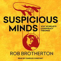 Suspicious Minds: Why We Believe Conspiracy Theories - Rob Brotherton