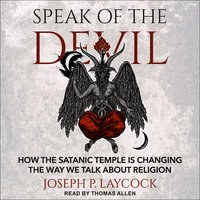 Speak of the Devil: How The Satanic Temple is Changing the Way We Talk about Religion - Joseph P. Laycock