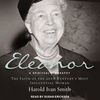 Eleanor: A Spiritual Biography: The Faith of the 20th Century's Most Influential Woman - Harold Ivan Smith