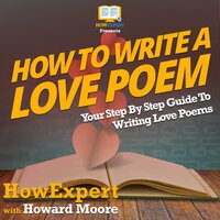 How To Write a Love Poem - HowExpert, Howard Moore