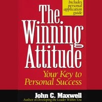 The Winning Attitude: Your Key to Personal Success - John C. Maxwell