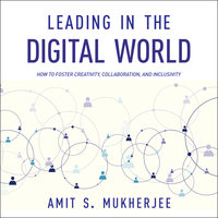 Leading in the Digital World: How to Foster Creativity, Collaboration, and Inclusivity - Amit S. Mukherjee