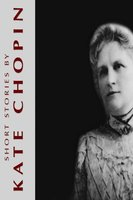 Short Stories - Kate Chopin