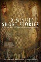 10 Minute Short Stories - Charles Dickens, Anton Chekhov, Leo Tolstoy, James Joyce, Kate Chopin, Saki