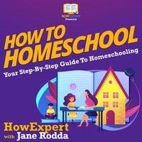 How To Homeschool - HowExpert, Jane Rodda