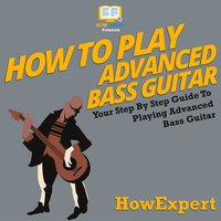 How To Play Advanced Bass Guitar - HowExpert