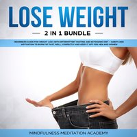 Lose Weight 2 in 1 Bundle: Beginners Guide for Weight Loss with Intermittent Fasting and Ketogenic Diet - Mindfulness Meditation Academy