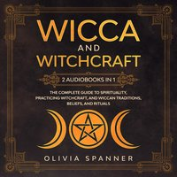 Wicca and Witchcraft: 2 Audiobooks in 1 - Olivia Spanner