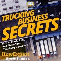Trucking Business Secrets - HowExpert, Bruce Stimson