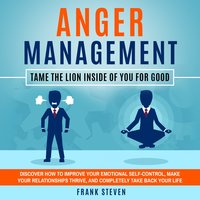 Anger Management: Tame the lion inside of you for good - Frank Steven
