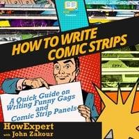 How To Write Comic Strips - HowExpert, John Zakour