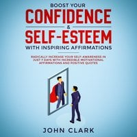 Boost your confidence & self esteem with inspiring affirmations - John Clark