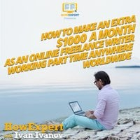 How To Make An Extra $1000 a Month As an Online Freelance Writer Working Part Time Anywhere Worldwide - HowExpert, Ivan Ivanov