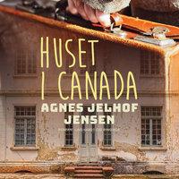 Huset i Canada - Agnes Jelhof Jensen