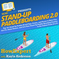 Stand Up Paddleboarding 2.0 - HowExpert, Kayla Anderson