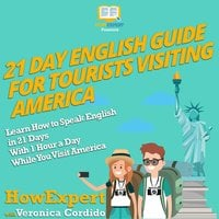 21 Day English Guide for Tourists Visiting America - HowExpert, Veronica Cordido