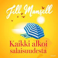 Kaikki alkoi salaisuudesta - Jill Mansell
