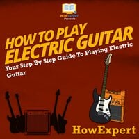 How To Play Electric Guitar - HowExpert