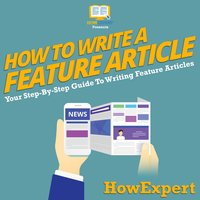 How To Write a Feature Article - HowExpert