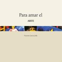 Para amar el arte - Victoria García Jolly