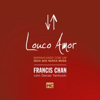 Louco amor - Francis Chan, Danae Yankoski