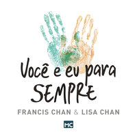 Você e eu para sempre - Francis Chan, Lisa Chan