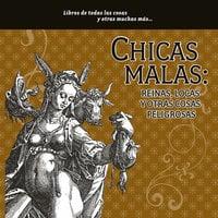 Chicas malas: reinas, locas y otras cosas peligrosas - María del Pilar Montes de Oca
