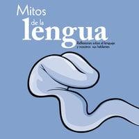 Mitos de la lengua - María del Pilar Montes de Oca