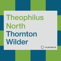 Theophilus North: A Novel - Thornton Wilder