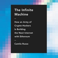 The Infinite Machine: How an Army of Crypto-hackers Is Building the Next Internet with Ethereum - Camila Russo