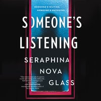 Someone's Listening - Seraphina Nova Glass