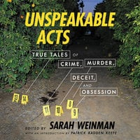 Unspeakable Acts: True Tales of Crime, Murder, Deceit, and Obsession - Sarah Weinman