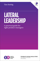 Lateral Leadership: A Practical Guide for Agile Product Managers - Tim Herbig