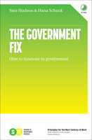 The Government Fix: How to innovate in government - Hana Schank, Sara Hudson