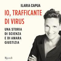 Io, trafficante di virus - Ilaria Capua