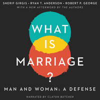 What Is Marriage? – Man and Woman: A Defense - Ryan T. Anderson, Robert. P George, Sherif Girgis