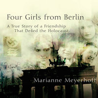 Four Girls From Berlin: A True Story of a Friendship That Defied the Holocaust - Marianne Meyerhoff