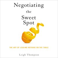 Negotiating the Sweet Spot: The Art of Leaving Nothing on the Table - Leigh Thompson