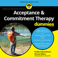 Acceptance and Commitment Therapy For Dummies - Freddy Jackson Brown, Duncan Gillard
