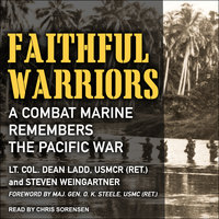 Faithful Warriors: A Combat Marine Remembers the Pacific War - Dean Ladd, Steven Weingartner