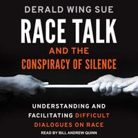 Race Talk and the Conspiracy of Silence: Understanding and Facilitating Difficult Dialogues on Race - Derald Wing Sue