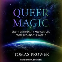 Queer Magic: LGBT+ Spirituality and Culture from Around the World - Tomas Prower