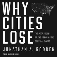 Why Cities Lose: The Deep Roots of the Urban-Rural Political Divide - Jonathan A. Rodden