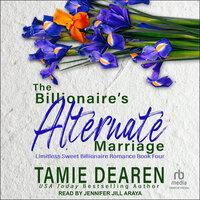 The Billionaire's Alternate Marriage - Tamie Dearen